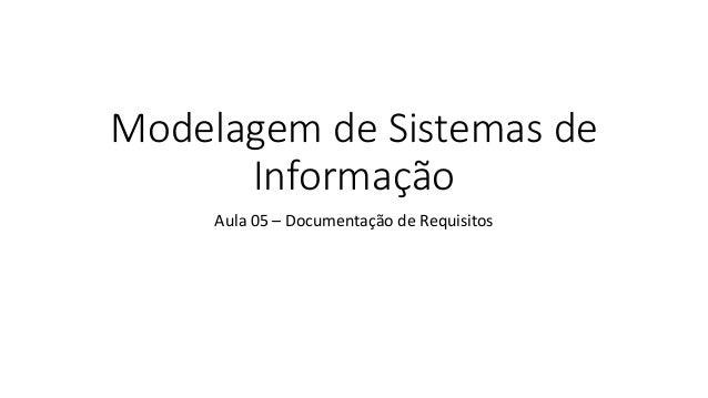 Modelagem de Sistemas de Informação Aula 05 – Documentação de Requisitos