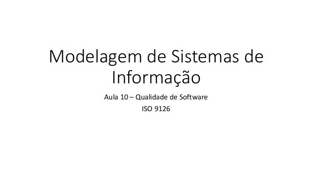 Modelagem de Sistemas de Informação Aula 10 – Qualidade de Software ISO 9126