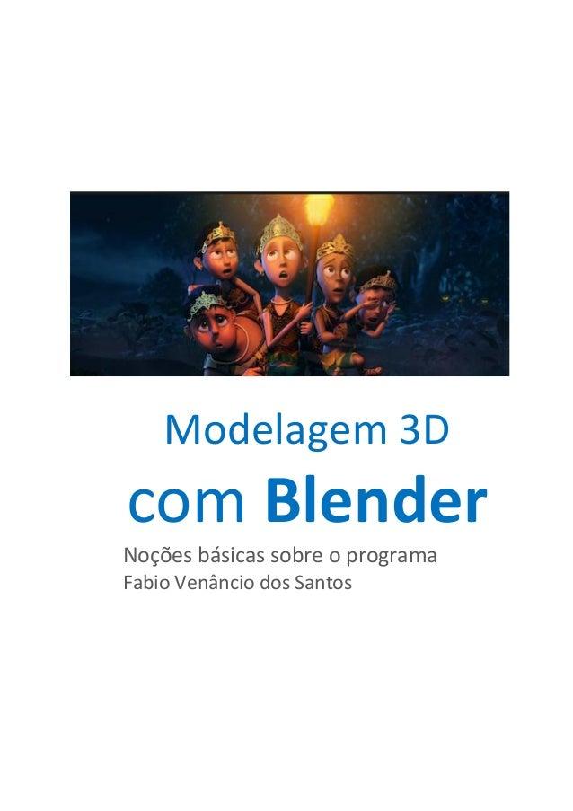 Modelagem 3D com Blender Noções básicas sobre o programa Fabio Venâncio dos Santos