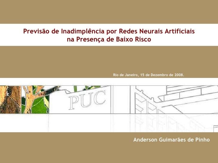 Rio de Janeiro, 15 de Dezembro de 2008. Previsão de Inadimplência por Redes Neurais Artificiais na Presença de Baixo Risco...