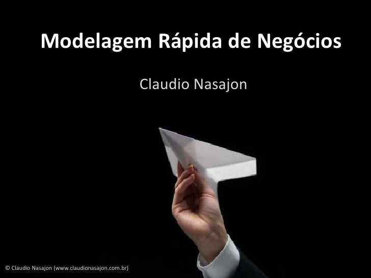 Modelagem Rápida de Negócios                                                Claudio Nasajon© Claudio Nasajon (www.claudion...