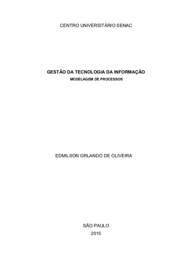 CENTRO UNIVERSITÁRIO SENAC GESTÃO DA TECNOLOGIA DA INFORMAÇÃO MODELAGEM DE PROCESSOS EDMILSON ORLANDO DE OLIVEIRA SÃO PAUL...