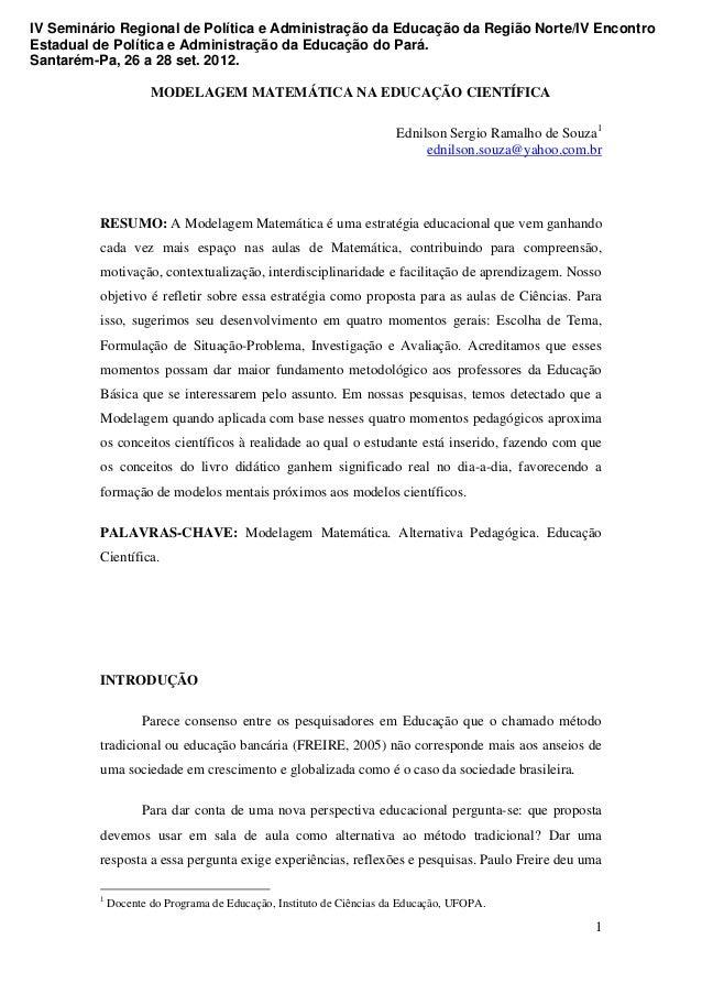 1 MODELAGEM MATEMÁTICA NA EDUCAÇÃO CIENTÍFICA Ednilson Sergio Ramalho de Souza1 ednilson.souza@yahoo.com.br RESUMO: A Mode...