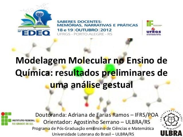 Modelagem Molecular no Ensino de Química: resultados preliminares de uma análise gestual Doutoranda: Adriana de Farias Ram...