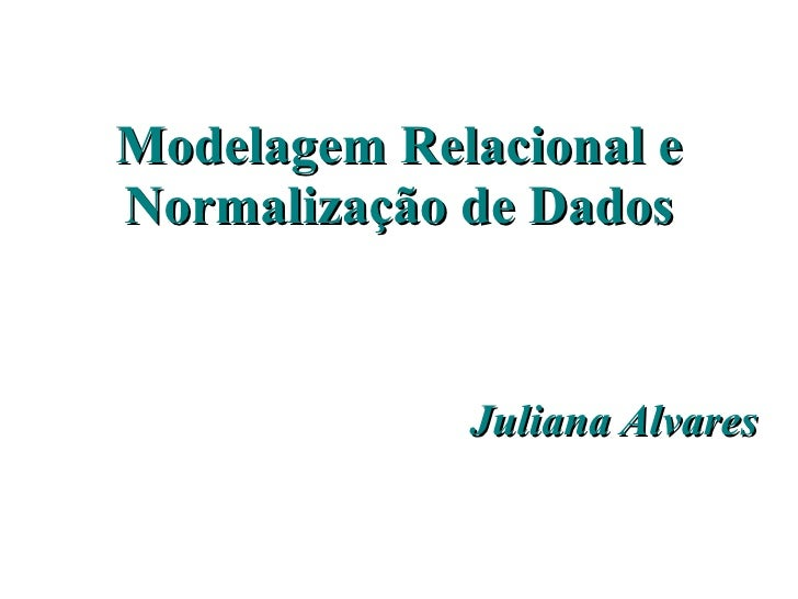 Modelagem Relacional e Normalização de Dados Juliana Alvares