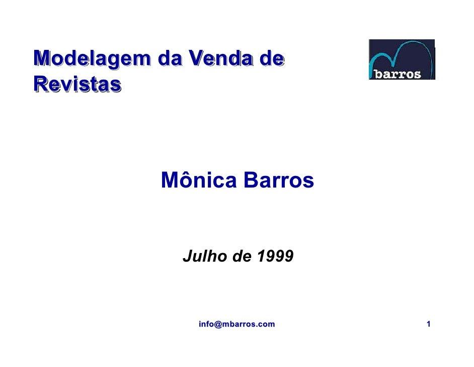 Modelagem da Venda de Revistas              Mônica Barros               Julho de 1999                info@mbarros.com   1