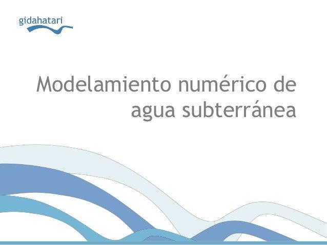 Modelamiento numérico de        agua subterránea