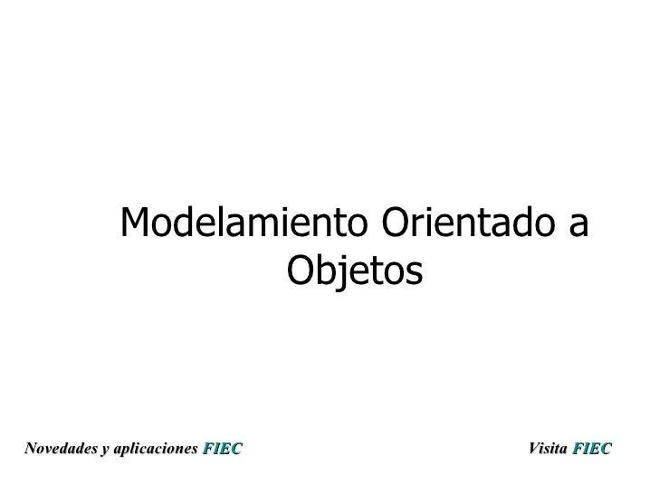 Modelamiento Orientado a Objetos Visita   FIEC Novedades y aplicaciones  FIEC