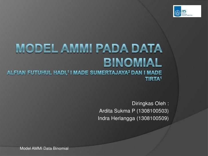 Model AMMI Pada data binomialAlfianFutuhul Hadi,1 I Made Sumertajaya2 dan I Made Tirta1 <br />DiringkasOleh :<br />Ardita ...
