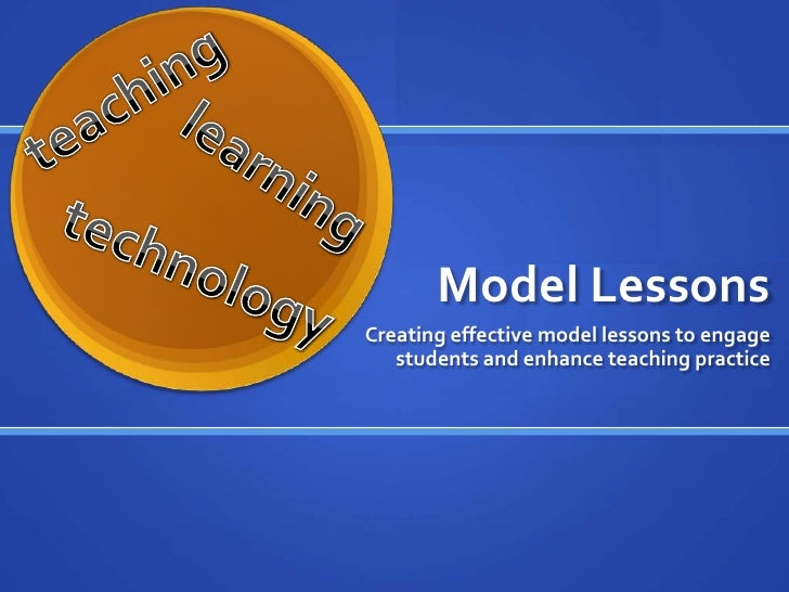 Model Lessons<br />Creating effective model lessons to engage students and enhance teaching practice<br />teaching<br />le...
