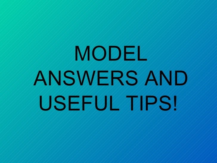 MODEL ANSWERS AND USEFUL TIPS!