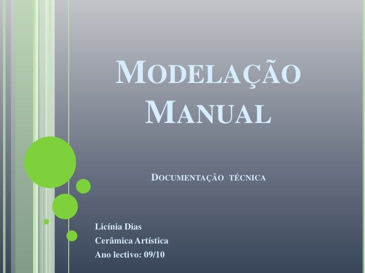 Modelação ManualDocumentação  técnica<br />Licínia Dias <br />Cerâmica Artística<br />Ano lectivo: 09/10<br />