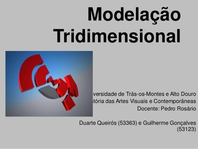 ModelaçãoTridimensional    Universidade de Trás-os-Montes e Alto Douro    História das Artes Visuais e Contemporâneas     ...