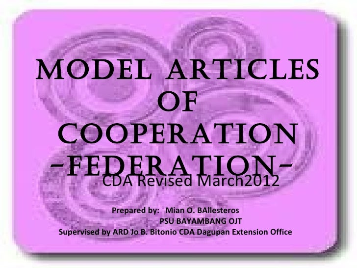 MODEL ARTICLES         OF COOPERATION-FEDERATION-   CDA Revised March2012               Prepared by: Mian O. BAllesteros  ...