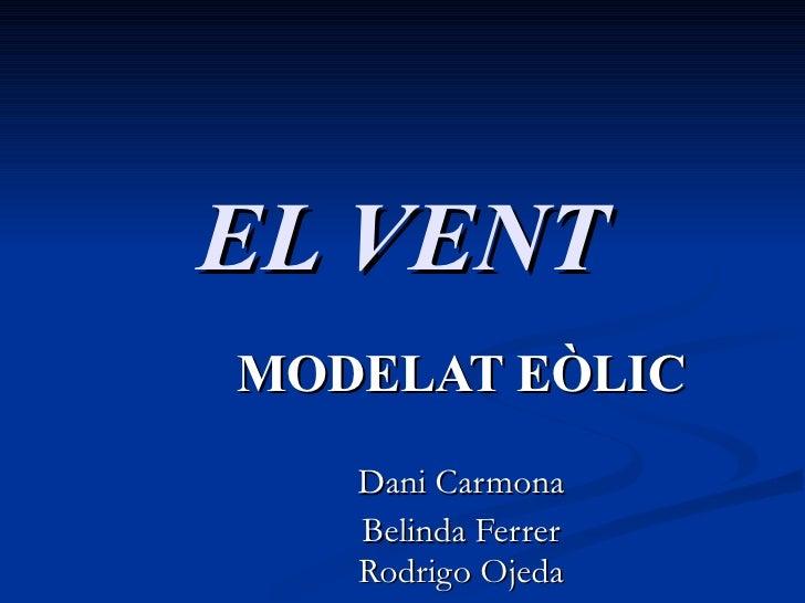 EL VENT MODELAT EÒLIC Dani Carmona Belinda Ferrer Rodrigo Ojeda