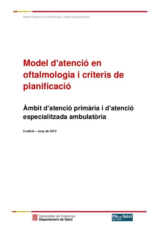 Model d'atenció en oftalmologia i criteris de planificació Model d'atenció en oftalmologia i criteris de planificació Àmbi...