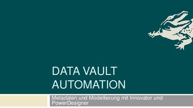 Metadaten und Modellierung mit Innovator und PowerDesigner DATA VAULT AUTOMATION