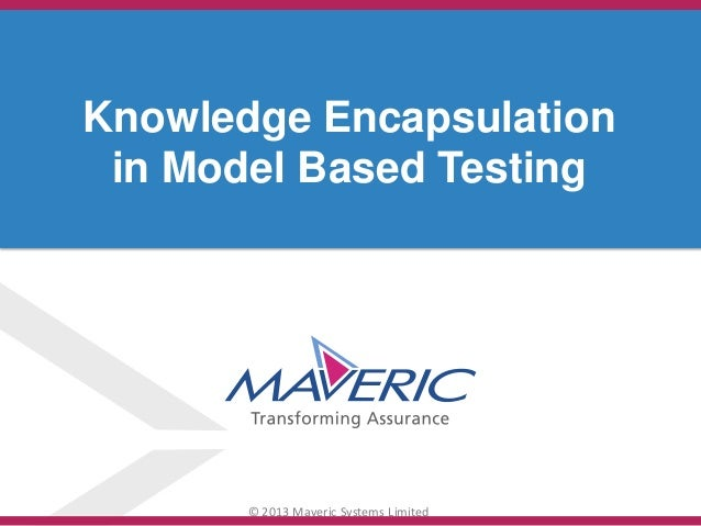 © 2013 Maveric Systems Limited Knowledge Encapsulation in Model Based Testing