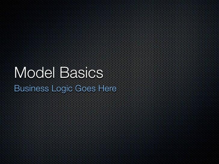 Model Basics Business Logic Goes Here