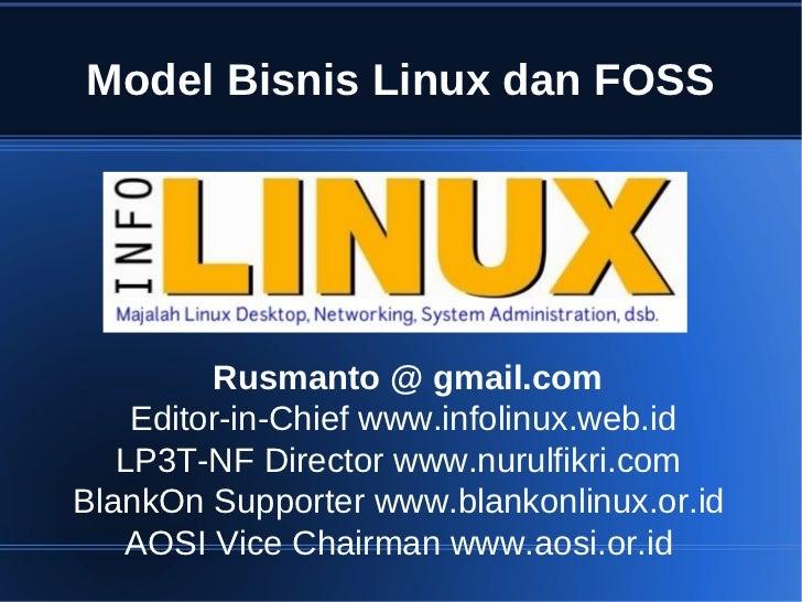 Model Bisnis Linux dan FOSS         Rusmanto @ gmail.com    Editor-in-Chief www.infolinux.web.id   LP3T-NF Director www.nu...