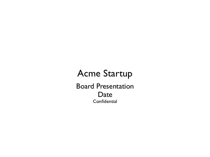 Acme StartupBoard Presentation      Date     Confidential