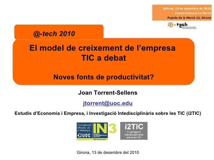 Joan Torrent-Sellens [email_address] Estudis d'Economia i Empresa, i Investigació Intedisciplinària sobre les TIC (i2TIC) ...