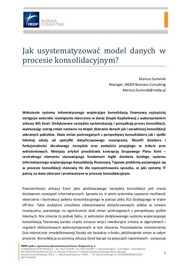 1 Jak usystematyzować model danych w procesie konsolidacyjnym? Mariusz Sumiński Manager, MDDP Business Consulting Mariusz....