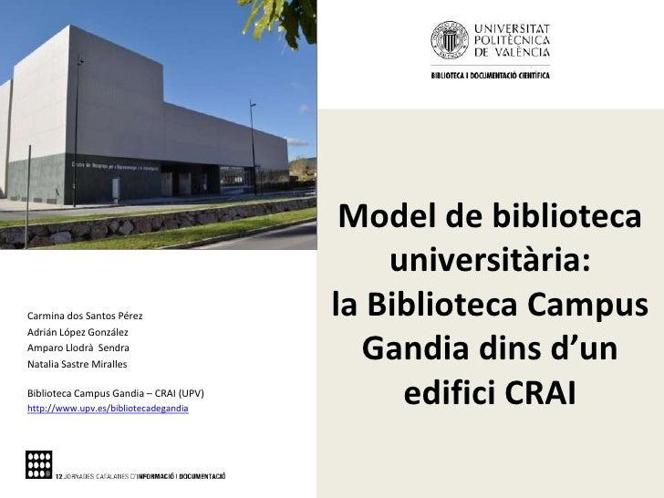 Model de biblioteca universitària: la Biblioteca Campus Gandia dins d'un edifici CRAI<br />Carmina dos Santos Pérez<br />A...