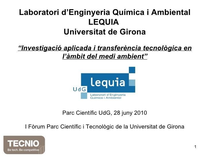 """Laboratori d'Enginyeria Química i Ambiental LEQUIA  Universitat de Girona """" Investigació aplicada i transferència tecnològ..."""