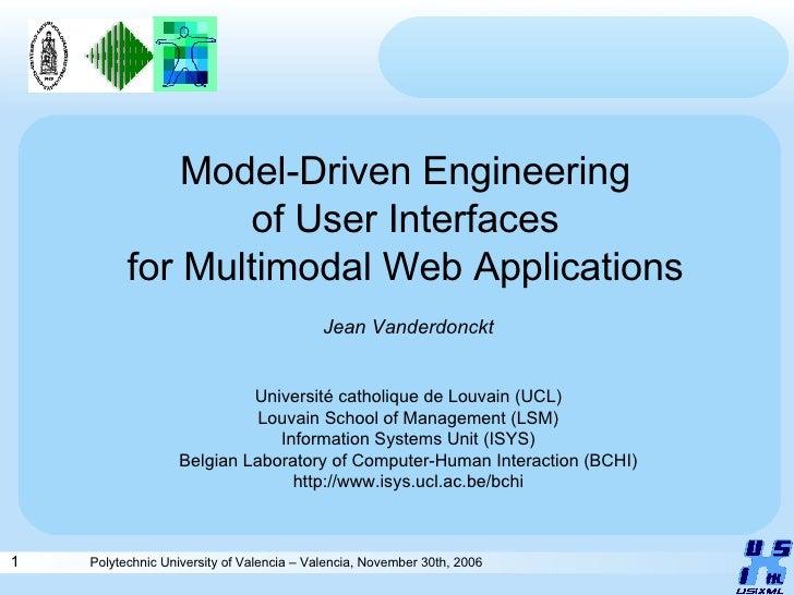 Model-Driven Engineering of User Interfaces for Multimodal Web Applications Jean Vanderdonckt Université catholique de Lou...