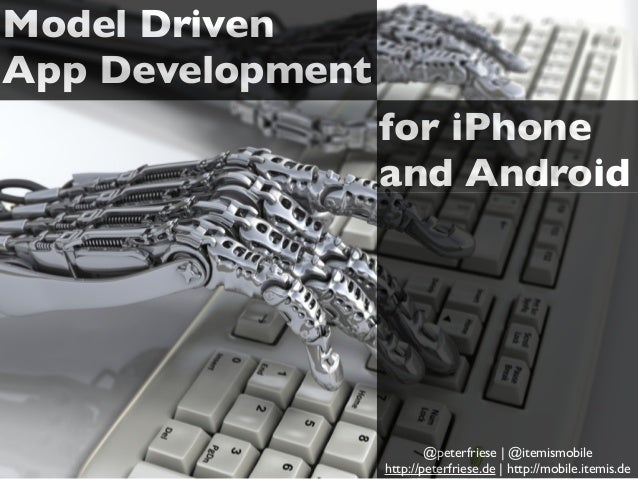 Model Driven App Development @peterfriese | @itemismobile http://peterfriese.de | http://mobile.itemis.de for iPhone and A...