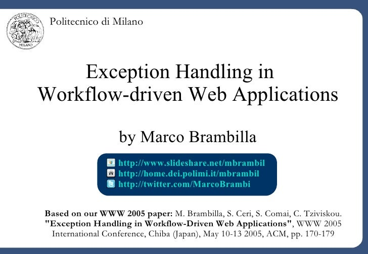 Exception Handling in  Workflow-driven Web Applications by Marco Brambilla http://home.dei.polimi.it/mbrambil   http://twi...