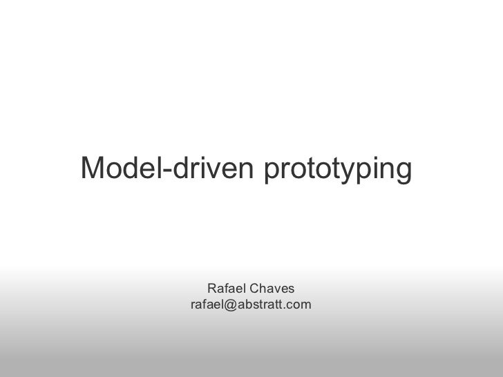 Model-driven prototyping             Rafael Chaves        rafael@abstratt.com