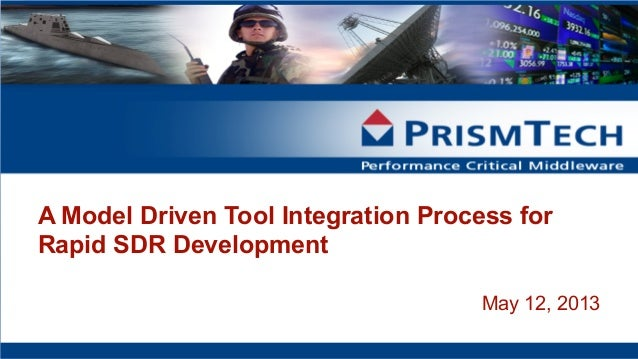 A Model Driven Tool Integration Process for Rapid SDR Development May 12, 2013