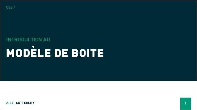CSS /  INTRODUCTION AU  MODÈLE DE BOITE  2014 - SUTTERLITY  1