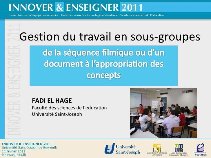 Gestion du travail en sous-groupes FADI EL HAGE Faculté des sciences de l'éducation Université Saint-Joseph