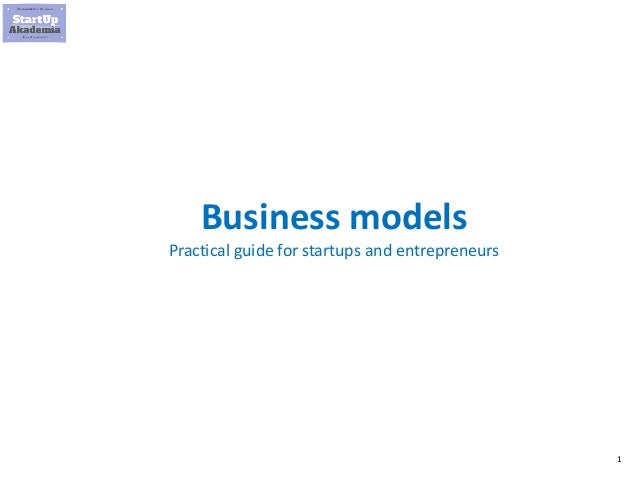 1 Business models Practical guide for startups and entrepreneurs