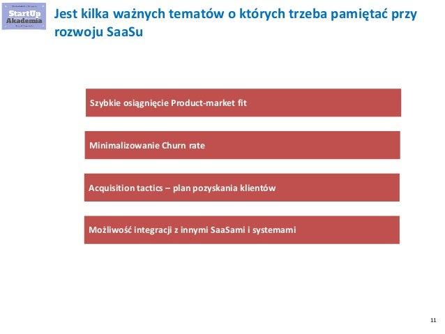 11 Jest kilka ważnych tematów o których trzeba pamiętać przy rozwoju SaaSu Szybkie osiągnięcie Product-market fit Minimali...