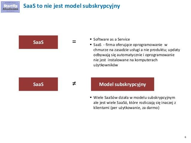 6 SaaS to nie jest model subskrypcyjny  Software as a Service  SaaS - firma oferujące oprogramowanie w chmurze na zasadz...