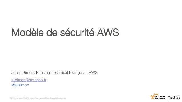 © 2015, Amazon Web Services, Inc. ou ses affiliés. Tous droits réservés. Julien Simon, Principal Technical Evangelist, AWS...