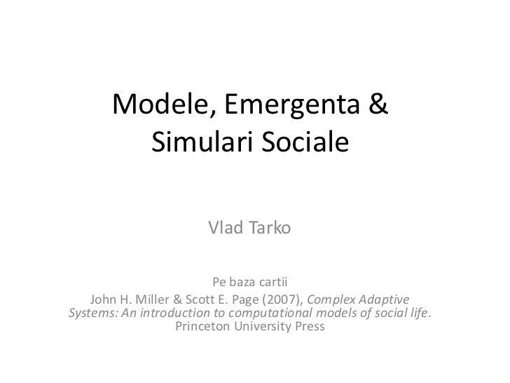Vlad Tarko - Modele, emergenta si simulari sociale