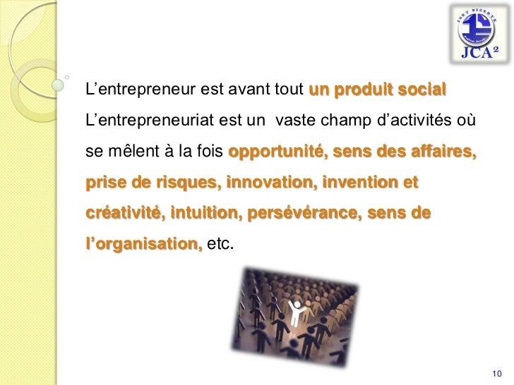 L'entrepreneur est avant tout un produit social <br />L'entrepreneuriat est un  vaste champ d'activités où se mêlent à la ...