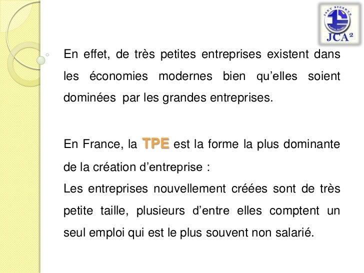 En effet, de très petites entreprises existent dans les économies modernes bien qu'elles soient dominées  par les grandes ...