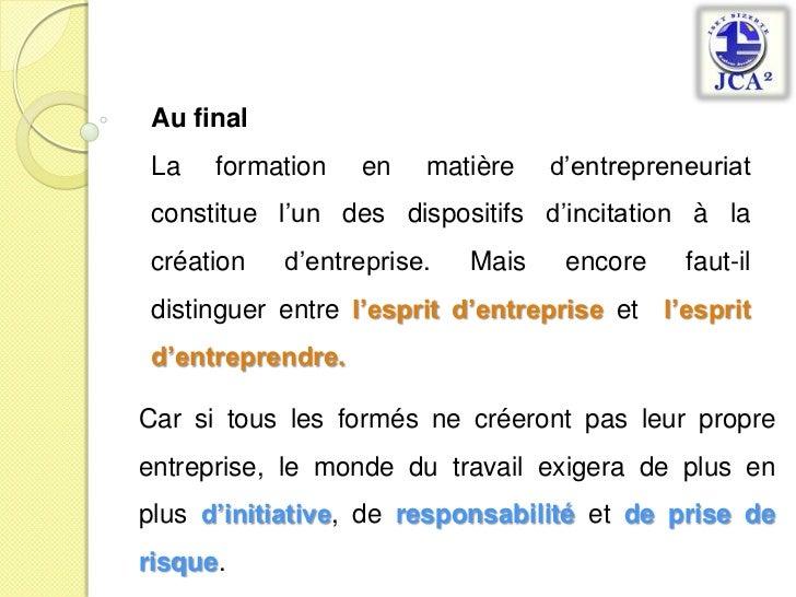 Au final<br />La formation en matière d'entrepreneuriat  constitue l'un des dispositifs d'incitation à la création d'entre...