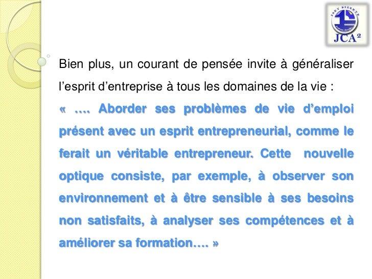 Bien plus, un courant de pensée invite à généraliser l'esprit d'entreprise à tous les domaines de la vie:<br />«…. Abord...