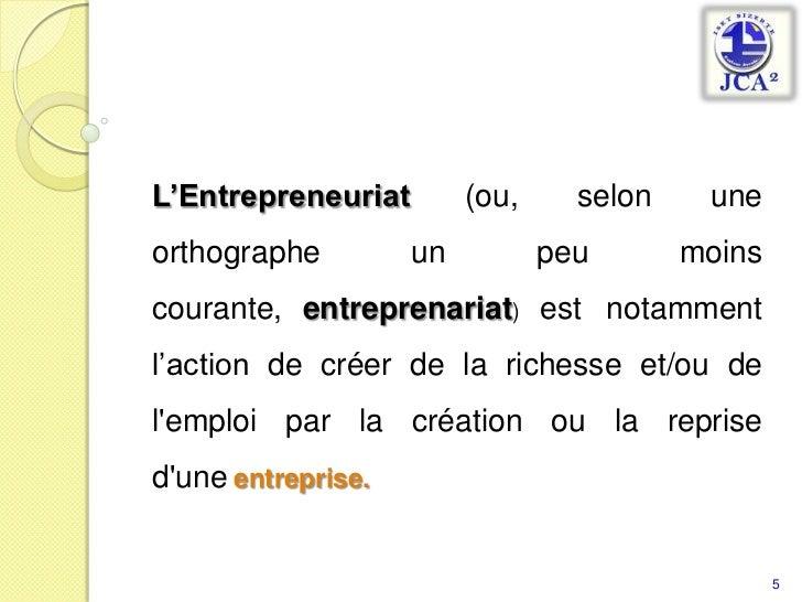 L'Entrepreneuriat(ou, selon une orthographe un peu moins courante,entreprenariat) est notamment l'action de créer de la ...