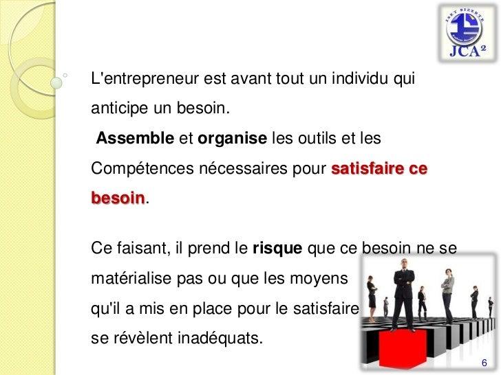 L'entrepreneur est avant tout un individu qui anticipe un besoin.<br />Assemble et organise les outils et les Compétences ...