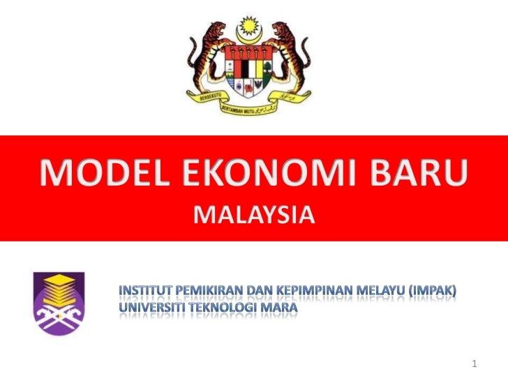 MODEL EKONOMI BARU<br />MALAYSIA<br />Institut Pemikiran danKepimpinanMelayu (IMPAK)<br />Universiti Teknologi MARA<br />1...