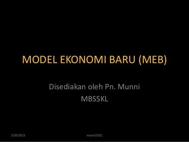 MODEL EKONOMI BARU (MEB)            Disediakan oleh Pn. Munni                     MBSSKL3/20/2013             munni/2011
