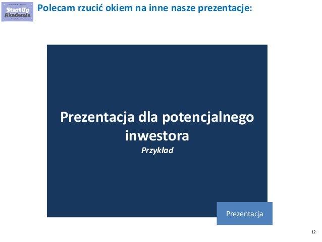 12 Polecam rzucić okiem na inne nasze prezentacje: Prezentacja dla potencjalnego inwestora Przykład Prezentacja